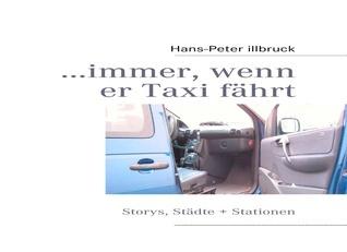 ...immer, wenn er Taxi fährt: Storys, Städte + Stationen Hans-Peter Illbruck