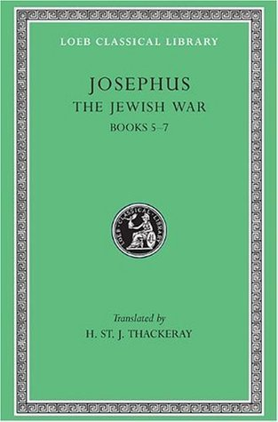 The Jewish War, Books V-VII (Loeb Classical Library No. 210) Josephus