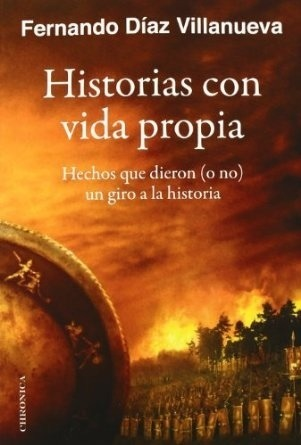 Historias con vida propia. Hechos que dieron (o no) un giro a la historia  by  Fernando Díaz Villanueva
