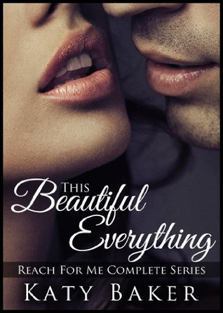 This Beautiful Everything (Reach For Me Complete Series)  by  Katy Baker