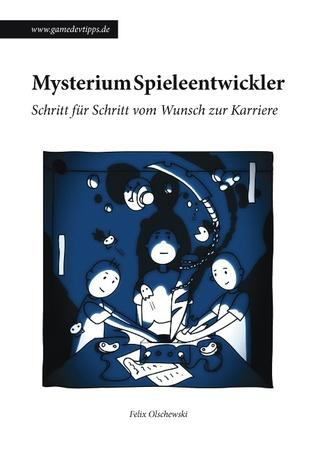 Mysterium Spieleentwickler: Schritt für Schritt vom Wunsch zur Karriere  by  Felix Olschewski
