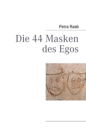 Die 44 Masken des Egos  by  Petra Raab