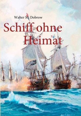 Schiff ohne Heimat  by  Walter M. Dobrow