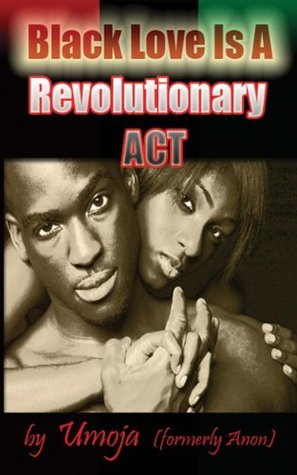 Black Love Is A Revolutionary Act  by  Umoja