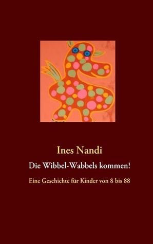 Die Wibbel-Wabbels kommen!: Eine Geschichte für Kinder von 8 bis 88  by  Ines Nandi