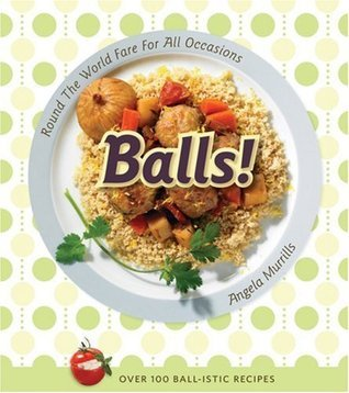 Balls!: Round the World Fare for All Occasions Angela Murrills