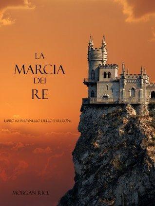 La marcia dei re (LAnello dello Stregone #2)  by  Morgan Rice