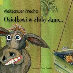 Osiołkowi w żłoby dano  by  Aleksander Fredro