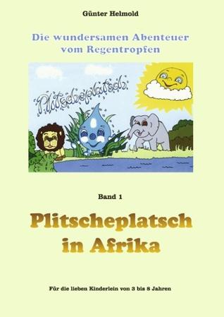 Plitscheplatsch in Afrika: Die wundersamen Abenteuer vom Regentropfen Plitscheplatsch Günter Helmold