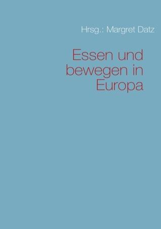 Essen und bewegen in Europa  by  Margret Datz