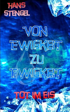 Von Ewigkeit zu Ewigkeit tot im Eis  by  Hans Stengel