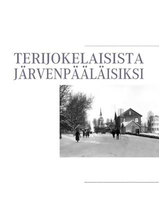 Terijokelaisista järvenpääläisiksi  by  Heli Kyll Nen