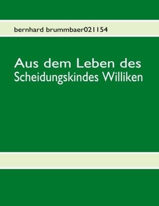 Aus dem Leben des Scheidungskindes Williken  by  Bernhard Brummbaer021154