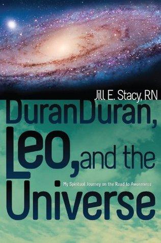 Duran Duran, Leo, and the Universe Jill E. Stacy