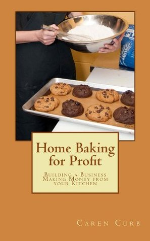 Home Baking Business: Second in Series Profits from Home Caren Curb