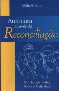 Autocura Através Da Reconciliação  by  Malu Balona
