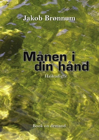 Månen i din hånd: Haikudigte Jakob Br Nnum