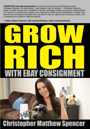 GROW RICH With eBay Consignment  by  Christopher Matthew Spencer