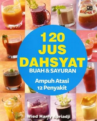 120 Just Dahsyat Buah & Sayuran Ampuh Atasi 12 Penyakit Wied Harry Apriadji