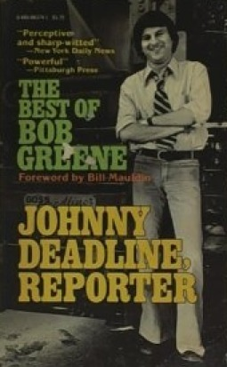 Johnny Deadline, Reporter: The Best Of Bob Greene  by  Bob  Greene