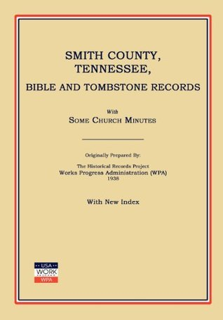 Smith County, Tennessee, Bible and Tombstone Records. with Some Church Minutes.  by  Work Projects Administration
