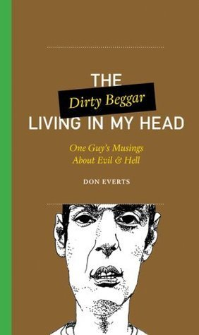 The Dirty Beggar Living in My Head: One Guys Musings About Evil and Hell (One Guys Head Series) Don Everts