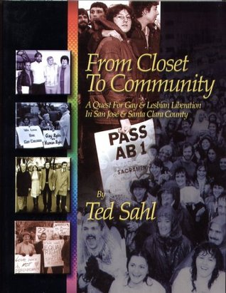 From Closet to Community: A Quest for Gay & Lesbian Liberation in San Jose and Santa Clara County  by  Ted Sahl
