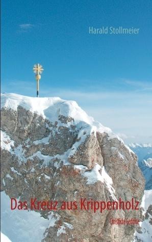 Das Kreuz aus Krippenholz: Christliche Gedichte  by  Harald Stollmeier