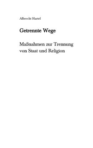 Getrennte Wege: Maßnahmen zur Trennung von Staat und Religion  by  Albrecht Hartel