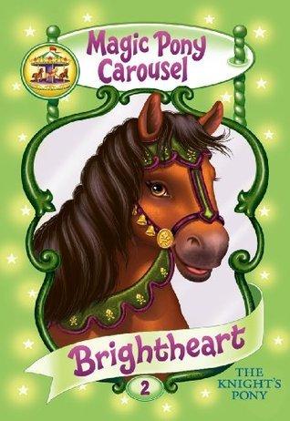 Brightheart the Knights Pony (Magic Pony Carousel #2) Poppy Shire