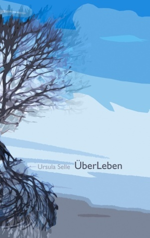 ÜberLeben  by  Ursula Selle