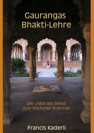 Gaurangas Bhakti-Lehre: Die Liebe des Selbst zum höchsten Brahman  by  Francis Kaderli