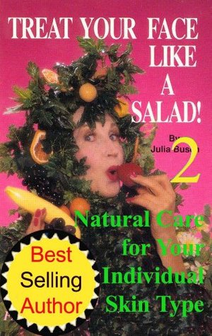 Volume 2. Treat Your Face Like a Salad Skin Care Naturally, Wrinkle-&-Blemish-Free Recipes & Gourmet Hints for a Fabu-lishous Face. Whats in the Bowl? ... Type Julia M. Busch