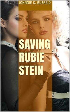 Saving Rubie Stein  by  Johnnie K. Guerrio