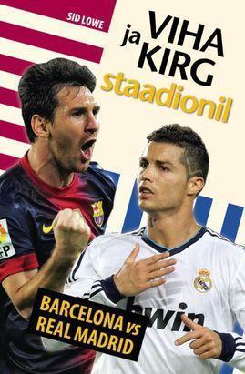 Viha ja kirg staadionil : Barcelona vs Real Madrid Sid Lowe