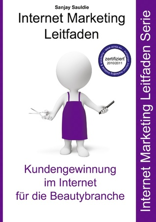 Internet Marketing Beautybranche: Internet Marketing Leitfaden für Salons, Parfümerien, Nagelstudios, Kosmetikstudios  by  Sanjay Sauldie