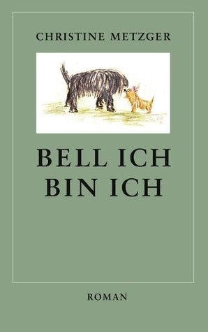 Bell ich, bin ich  by  Christine Metzger