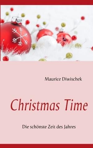 Christmas Time: Die schönste Zeit des Jahres  by  Maurice Diwischek