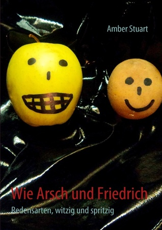 Wie Arsch und Friedrich: Redensarten, witzig und spritzig Amber Stuart