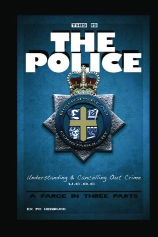 This Is The Police: A Farce In Three Parts  by  Ex P.C. Henduck