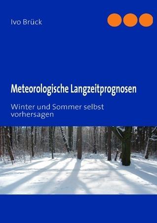 Meteorologische Langzeitprognosen: Winter und Sommer selbst vorhersagen  by  Ivo Br Ck