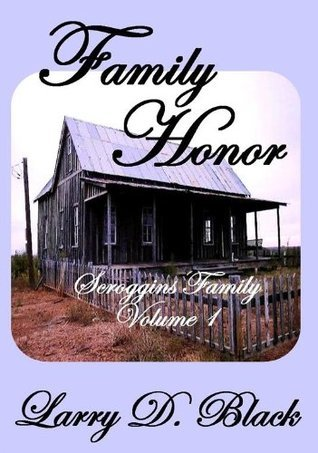Family Honor (Scroggins Family Series) Larry D. Black