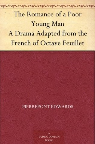 The Romance of a Poor Young Man A Drama Adapted from the French of Octave Feuillet  by  Lester Wallace