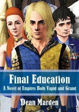 Final Education: A Novel of Empires Both Vapid and Grand Dean Marden