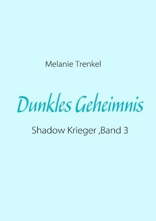 Dunkles Geheimnis: Shadow Krieger ,Band 3  by  Melanie Trenkel
