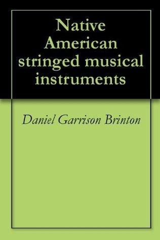 Native American stringed musical instruments  by  Daniel Garrison Brinton
