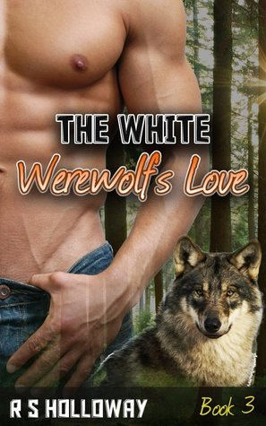 The White Werewolfs Love  by  R.S. Holloway