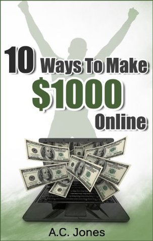 10 Ways To Make $1000 Online A.C. Jones