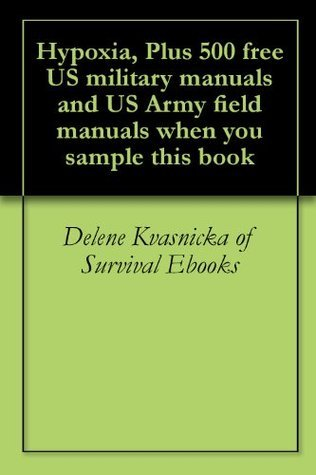 Hypoxia, Plus 500 free US military manuals and US Army field manuals when you sample this book U.S. Department of Transportation