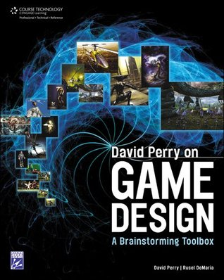 David Perry on Game Design: A Brainstorming ToolBox Rusel DeMaria